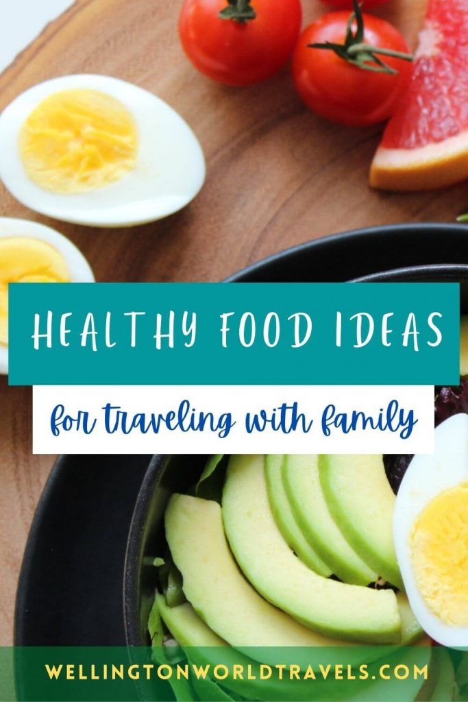 Healthy Food Ideas for Traveling with Family - Wellington World Travels