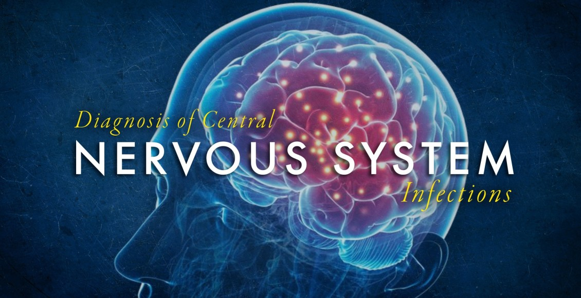 Diagnosis of Central Nervous System Infections Part 1 | El Paso, TX Chiropractor