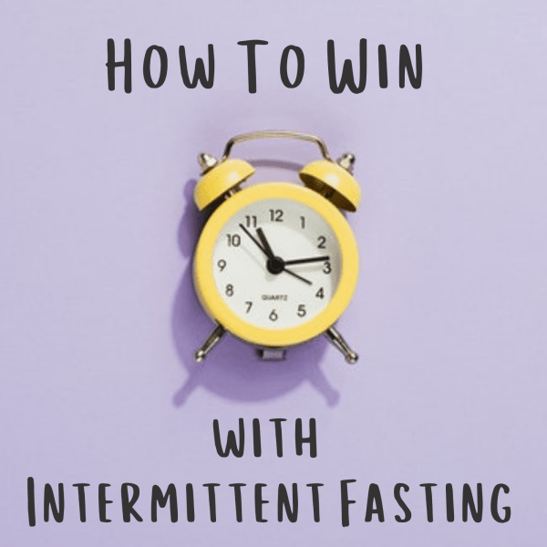 How to win with intermittent fasting