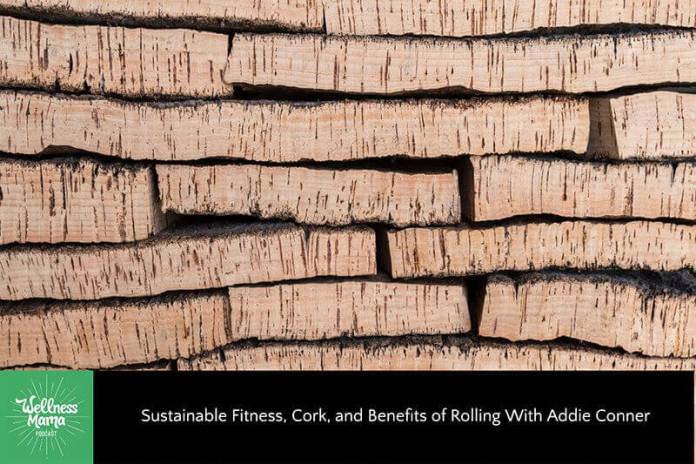 Sustainable Fitness, Cork, And Benefits of Rolling With Addie Conner