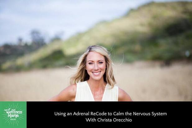 Using an Adrenal ReCode to Calm the Nervous System With Christa Orecchio