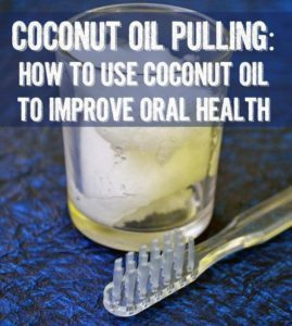 Coconut Oil Pulling - How to use coconut oil to improve oral health