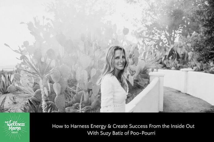 How to Harness Energy & Create Success From the Inside Out With Suzy Batiz of Poo~Pourri