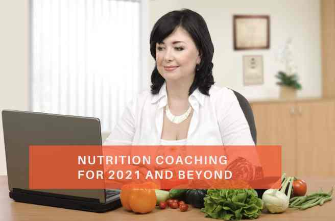 Nutrition Coaching For 2021 and Beyond