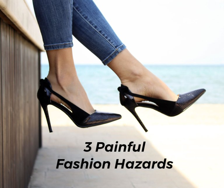 3 Painful Fashion Hazards