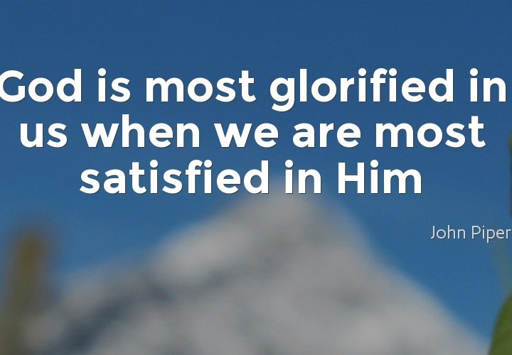 God is most glorified in us