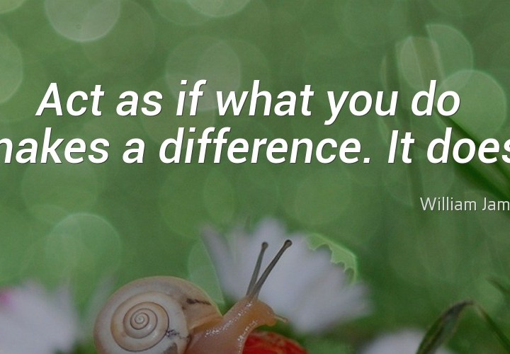 Act as if you do make a difference