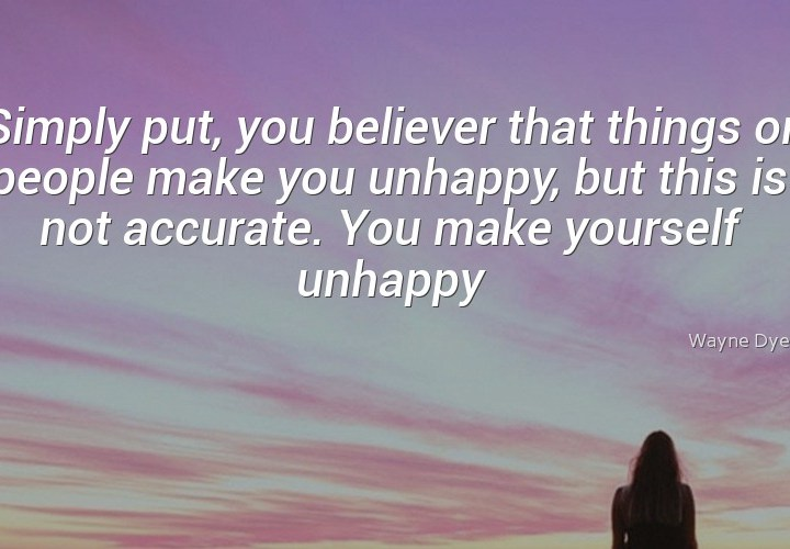 Simply put, you believer that things or people make you unhappy
