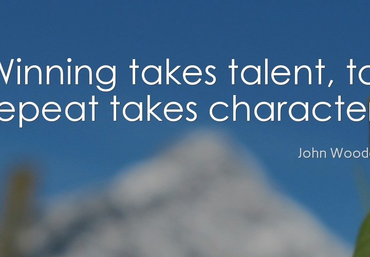 Winning takes talent, to repeat takes character
