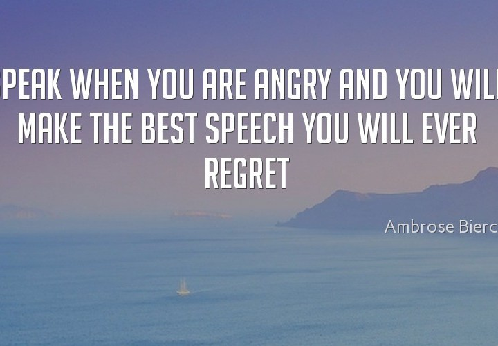 Speak when you are angry