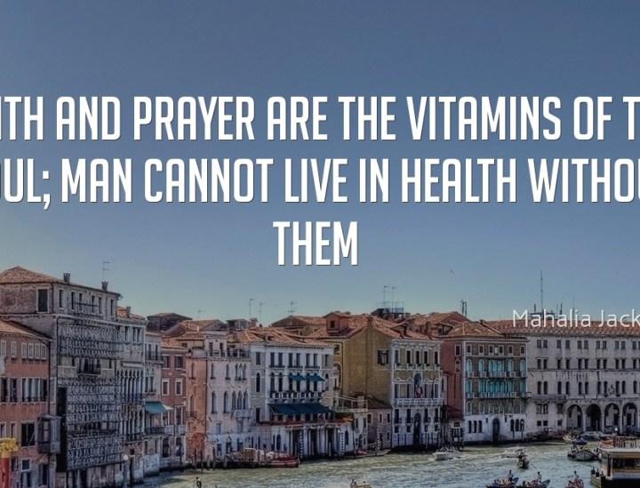 Faith and Prayer are the vitamins