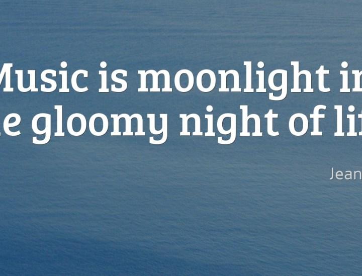 Music is moonlight