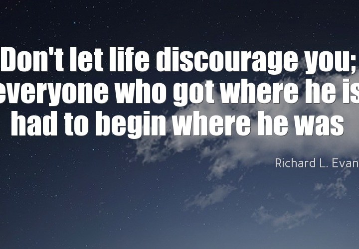 Don't let life discourage you