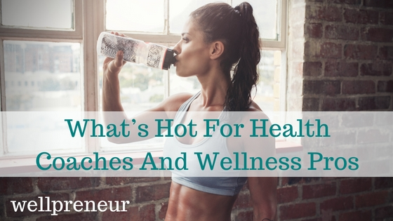 What's Hot For Health Coaches And Wellness Pros FB