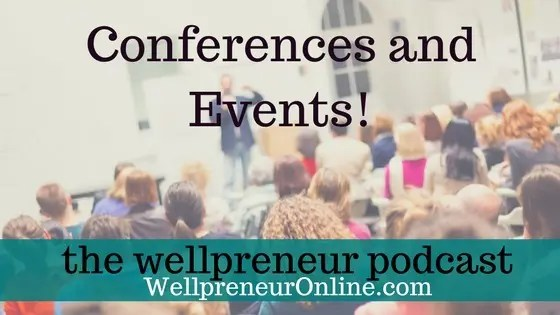 Wellpreneur Podcast: Conferences and events