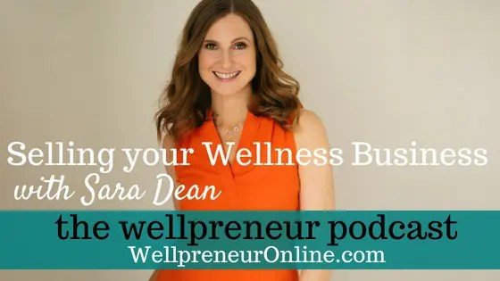 Wellpreneur: Selling your Wellness Business with Sara Dean