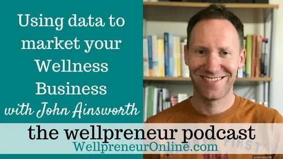 Wellpreneur: Using data to market your Wellness Business with John Ainsworth
