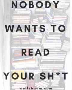 'Nobody Wants to Read Your Sh*t'