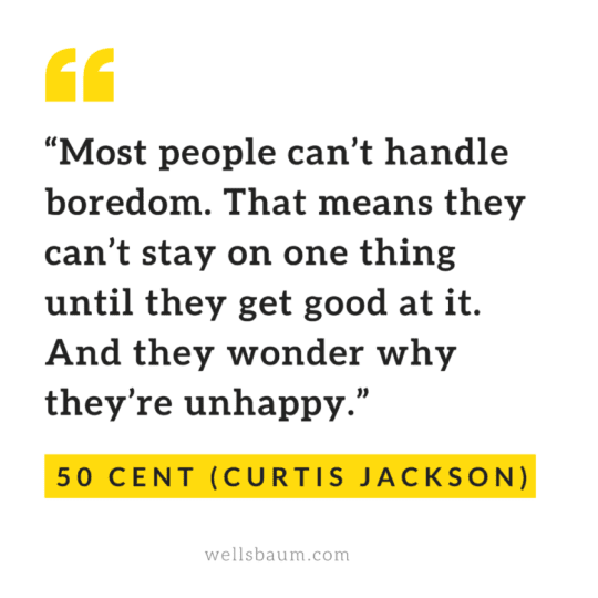 Success depends on your ability to endure boredom
