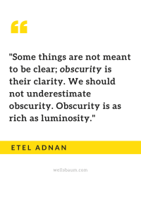 """Obscurity is as rich as luminosity."""