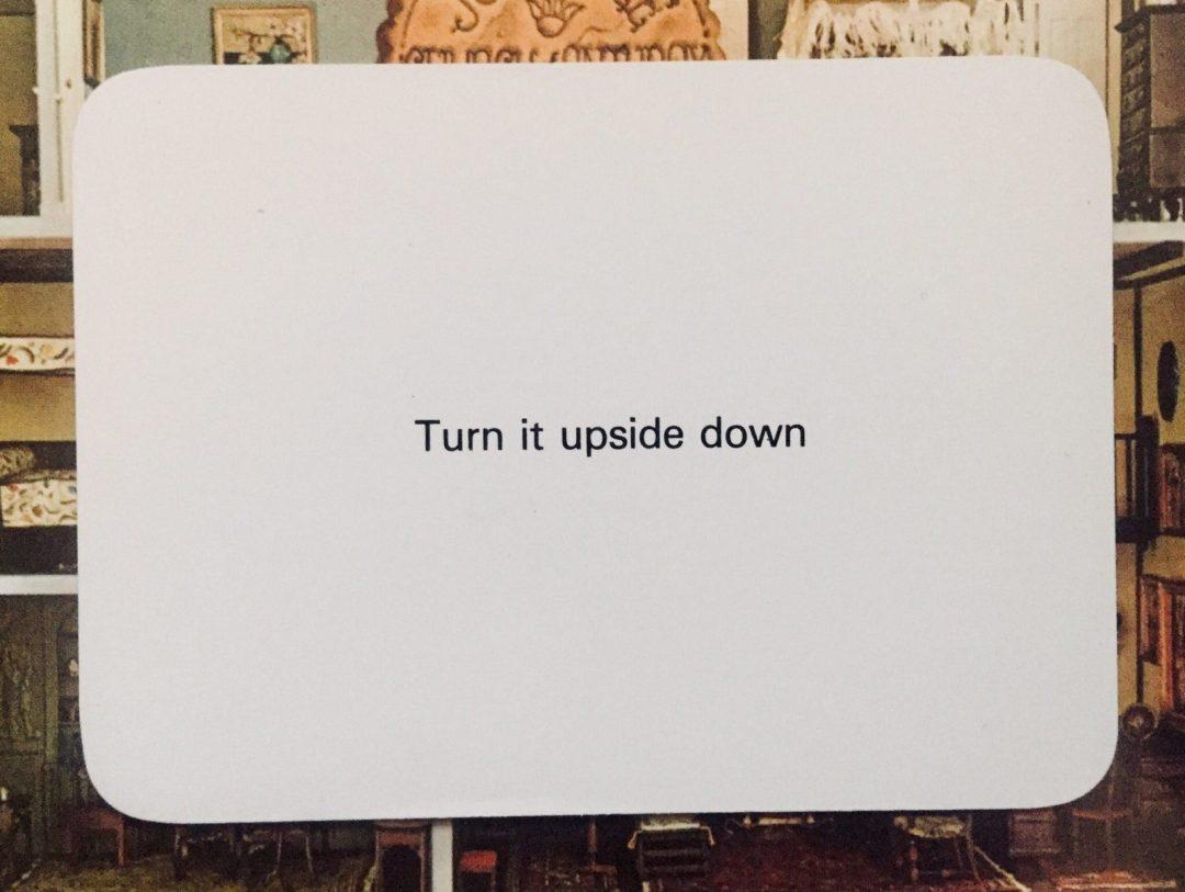 Oblique Strategy: Turn it upside down