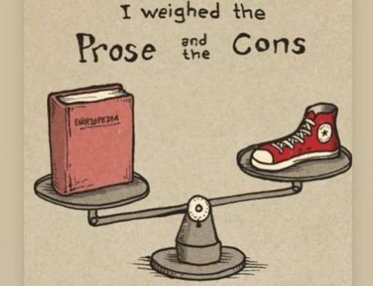 I weighed the prose and the cons
