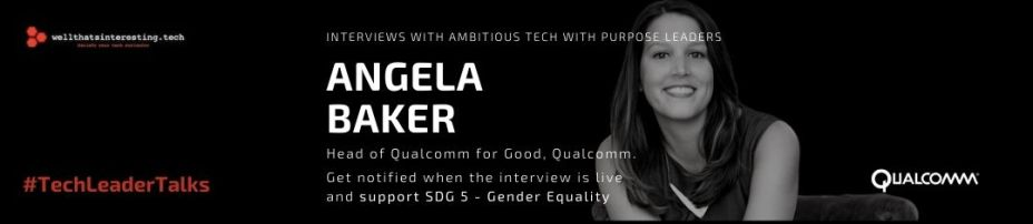 exclusive interview with qualcomm for good leader angela baker - tech for good tech with purpose and sustainability - driving social impact with 5G