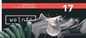 Weloficast vol.17 by DJ Sendnudes