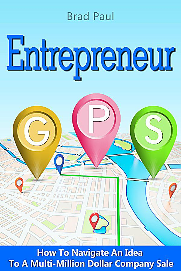 Entrepreneur GPS: How To Navigate An Idea To A Multi ...