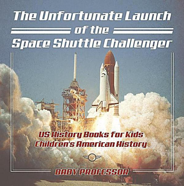 The Unfortunate Launch of the Space Shuttle Challenger