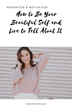 How to Be Your Beautiful Self and Live to Tell About It