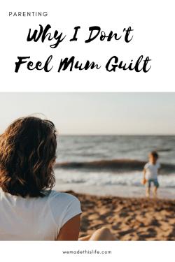 Why I Don't Feel Mum Guilt