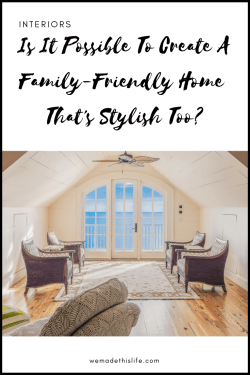 Is It Possible To Create A Family-Friendly Home That's Stylish Too_