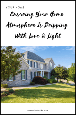 Ensuring Your Home Atmosphere Is Dripping With Love & Light