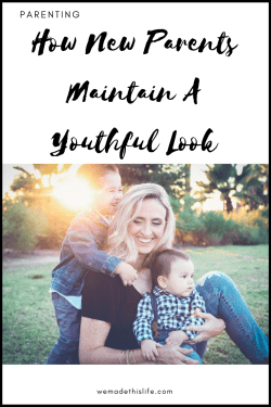 How New Parents Maintain A Youthful Look