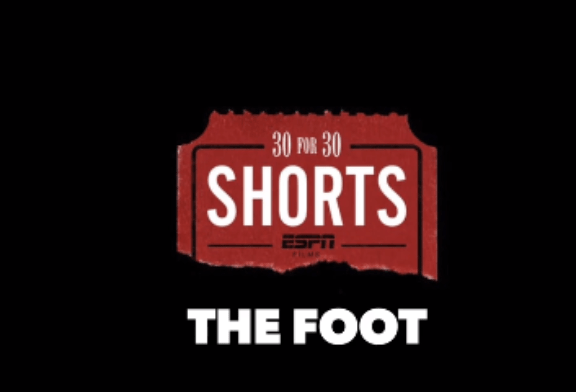 30 for 30: The Foot