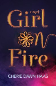 Cover of Girl on Fire by Cherie Dawn Haas