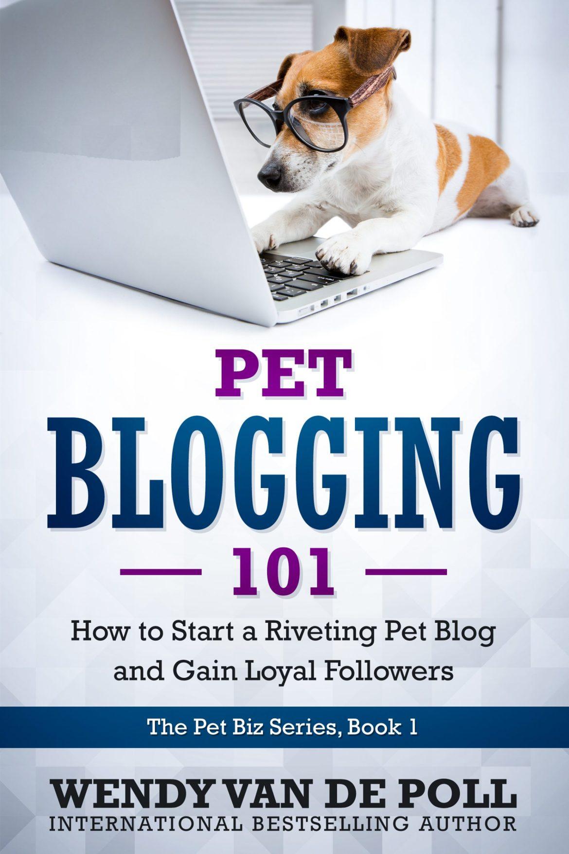 Pet Blogging 101 by Wendy Van de Poll