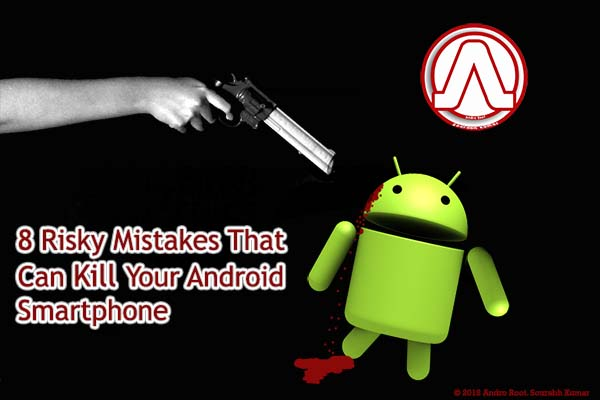 8 Risky Mistakes That Can Kill Android Smartphone