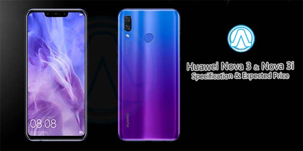 Huawei Nova 3 and Nova 3i coming to India on July 26 Price and Specification