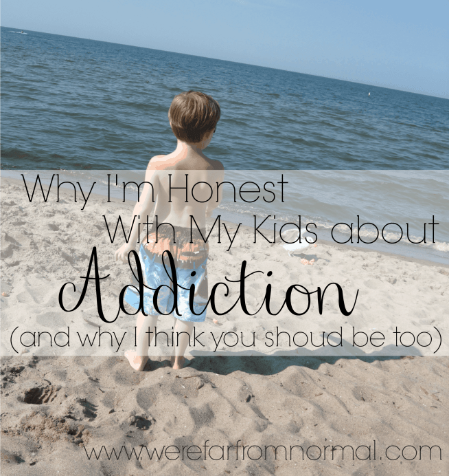 Why I'm honest with my kids about addiction