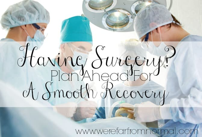 Having Surgery? Plan Ahead For a Smooth Recovery