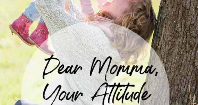 Dear Momma, Your Attitude is Everything (here's how to have a great one!)
