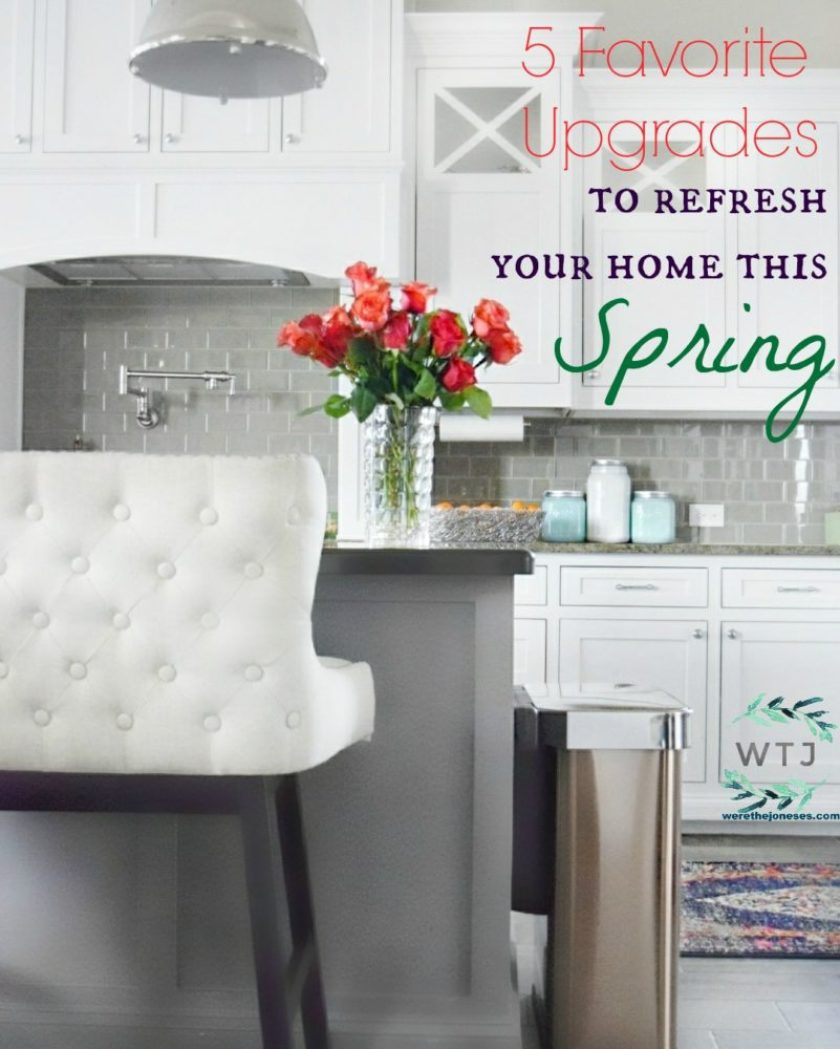 5 Favorite Upgrades to Refresh Your Home this Spring » We\'re The Joneses