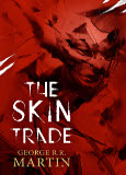 "The Capclave limited collector's edition of GRR's ""The Skin Trade"" is still available featured image"