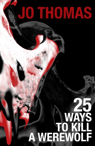 """25 Ways to Kill a Werewolf"" by Jo Thomas featured image"