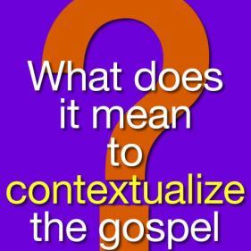 What does it mean to contextualize the gospel