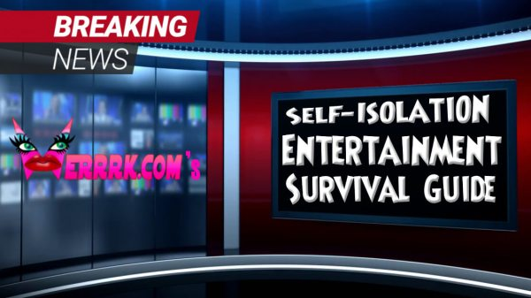 The WERRRK.com Self-Isolation Entertainment Survival Guide 11
