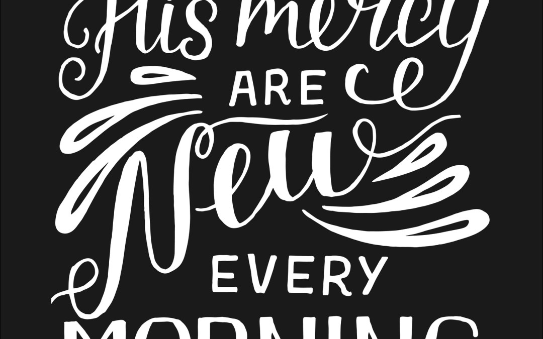 New Every Morning… Great is your faithfulness