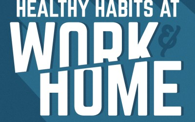 6 Healthy Habits for Work & Home